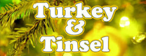 this image is very bright. It shows the words Turkey and Tinsel""